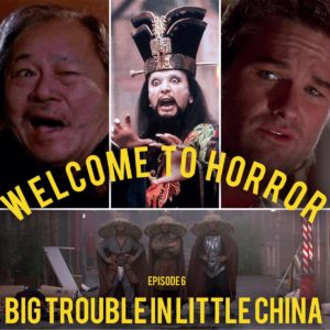 Big Trouble in Little China Welcome to Horror Episode 06