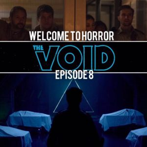 The Void Welcome to Horror Episode 08
