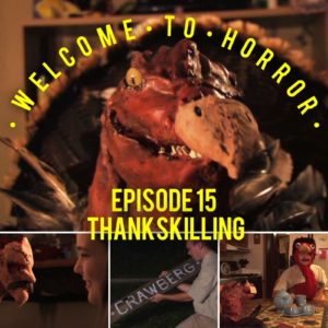 Thankskilling Welcome to Horror Episode 15
