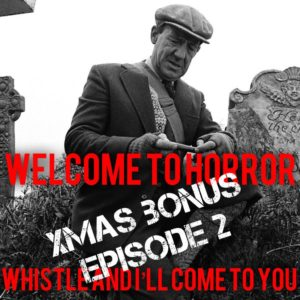 Whistle and I'll Come to You Welcome to Horror Xmas Bonus 2