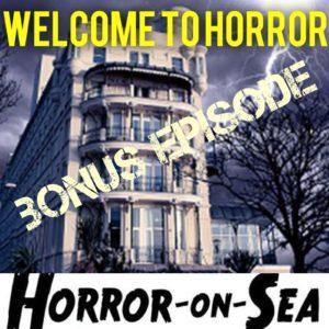 Horror on Sea Welcome to Horror Bonus Episode