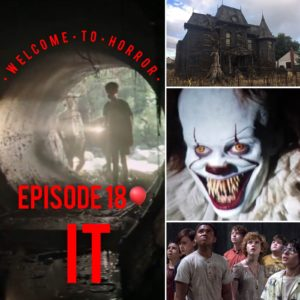 IT Welcome to Horror Episode 18