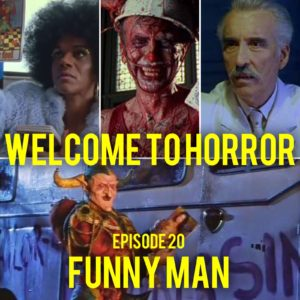 Funny Man Welcome to Horror Episode 020