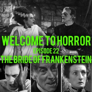 The Bride of Frankenstein Welcome to Horror Episode 022