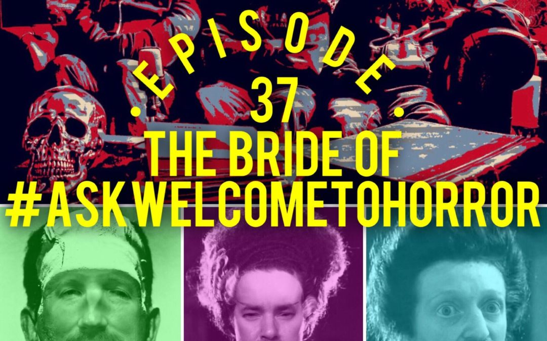 The Bride Of #askwelcometohorror 037