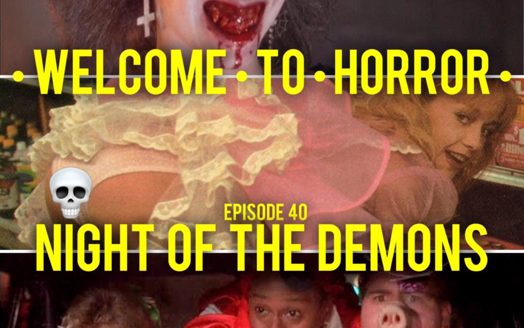 040 Night of the Demons Welcome to Horror Episode 40