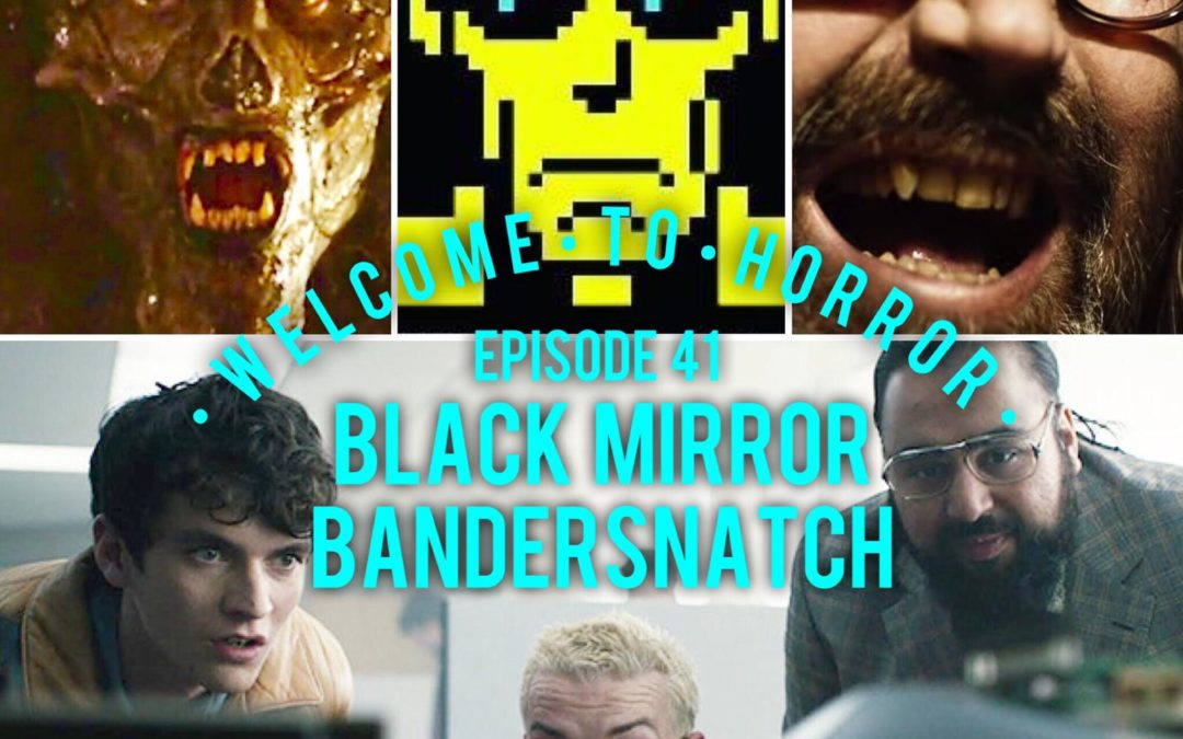 041 Black Mirror Bandersnatch Welcome to Horror Episode 041