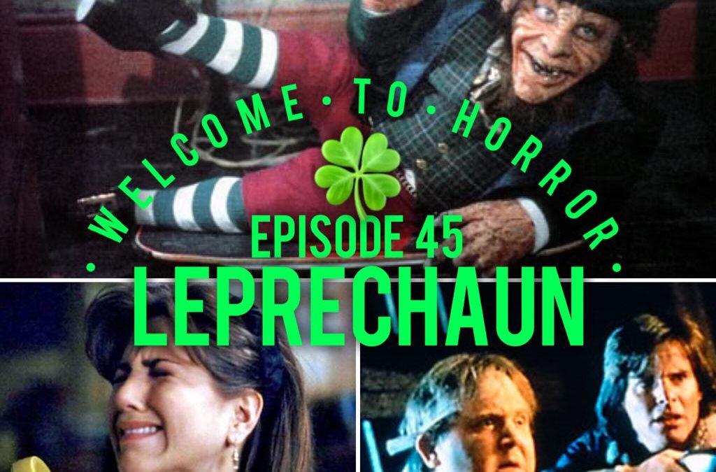 045 Leprechaun - Welcome to Horror Episode 45