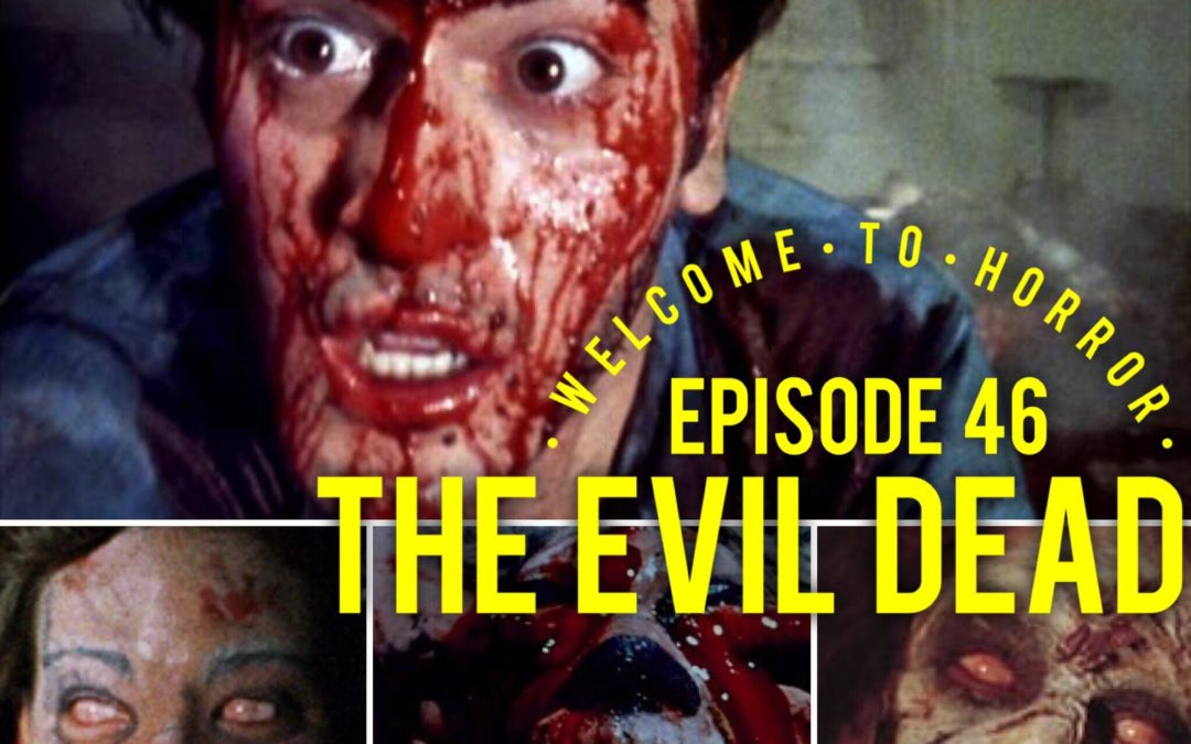 046 The Evil Dead - Welcome to Horror Episode 46