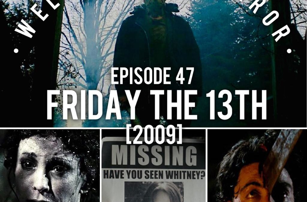 047 Friday The 13th 2009 - Welcome to Horror - Episode 47